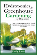 Hydroponics and Greenhouse Gardening for Beginners