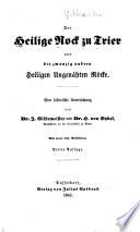 Der Heilige Rock zu Trier : und die zwanzig andern Heiligen Ungenähten Röcke ; eine historische Untersuchung