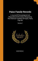 Paine Family Records  A Journal of Genealogical and Biographical Information Respecting the American Families of Payne  Paine  Payn  c  Volu