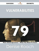 Vulnerabilities 79 Success Secrets   79 Most Asked Questions on Vulnerabilities   What You Need to Know