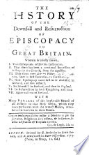 The History of the Downfall and Resurrection of Episcopacy in Great Britain, Etc