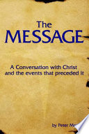 The Message  A Conversation with Christ and the Events That Preceded It