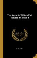 The Arrow Of Pi Beta Phi  Volume 37