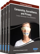 Censorship, Surveillance, and Privacy: Concepts, Methodologies, Tools, and Applications