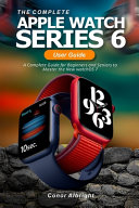 The Complete Apple Watch Series 6 User Guide Book