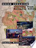 """Green Urbanism: Learning From European Cities"" by Timothy Beatley"