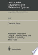 Alternative Theories of Output, Unemployment, and Inflation in Germany: 1960–1985