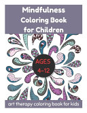 Mindfulness Coloring Book for Children Ages 4 12   Art Therapy Coloring Book for Kids
