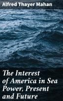 The Interest of America in Sea Power, Present and Future [Pdf/ePub] eBook