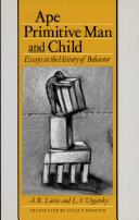 Ape, Primitive Man, and Child Essays in the History of Behavior