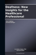 Deafness  New Insights for the Healthcare Professional  2013 Edition