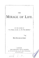 The mirage of life  by the author of the  Three questions  What am  Whence came I  and whither do I go    by the author of  The problem of life   Book PDF