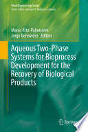 Aqueous Two Phase Systems for Bioprocess Development for the Recovery of Biological Products Book