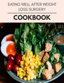 Eating Well After Weight Loss Surgery Cookbook
