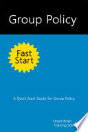 Group Policy Fast Start: A Quick Start Guide for Group Policy