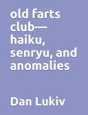 Old Farts Club haiku  Senryu  and Anomalies