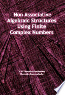Non Associative Algebraic Structures Using Finite Complex Numbers Book