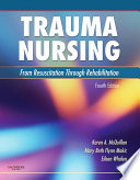 """Trauma Nursing E-Book: From Resuscitation Through Rehabilitation"" by Karen A. McQuillan, Mary Beth Makic, Eileen Whalen"