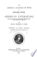 The American Catalogue of books  or English guide to American literature  giving the full title of original works published in the United States since the year 1800 Book PDF