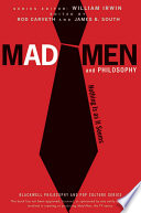 """Mad Men and Philosophy: Nothing Is as It Seems"" by William Irwin, James B. South, Rod Carveth"