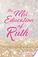 The Mis Education of Ruth
