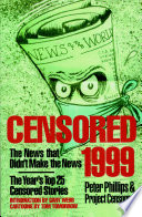 Censored, 1999  : The News that Didn't Make the News -- the Year's Top 25 Censored Stories