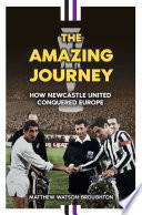 The Amazing Journey     How Newcastle United Conquered Europe