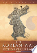 The Korean War  : FICTION VERSUS FACT