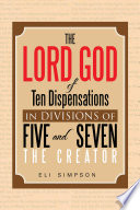 The Lord God of Ten Dispensations in Divisions of Five and Seven