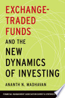 Exchange Traded Funds and the New Dynamics of Investing