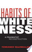 """Habits of Whiteness: A Pragmatist Reconstruction"" by Terrance MacMullan"
