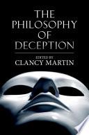 """The Philosophy of Deception"" by Clancy W. Martin, Professor of Philosophy University of Missouri-Kansas City Professor of Business Ethics Bloch School of Management and Professor of Philosophy Ashoka University Clancy Martin"