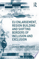 Eu Enlargement Region Building And Shifting Borders Of Inclusion And Exclusion