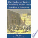 The Decline of Eastern Christianity Under Islam