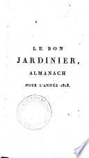 Le bon jardinier, almanach pour l'année 1813 : contenant des préceptes généraux de culture ...dédié et presenté a S.M. l'Impératrice Joséphine par M. Mordant De Launay