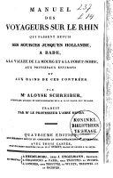 Manuel des voyageurs sur le Rhin qui passent depuis ses sources jusqu'en Hollande, de Bade à la Vallée de la Mourg et à la Forêt noire, aux principaux environs et aux bains de ces contrées