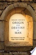 """Edgar Cayce's Origin and Destiny of Man"" by Lytle Webb Robinson"
