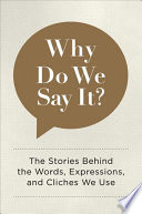 Why Do We Say It?