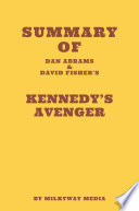 Summary of Dan Abrams and David Fisher s Kennedy s Avenger