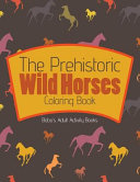 The Prehistoric Wild Horses Coloring Book