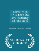 Three Men in a Boat  to Say Nothing of the Dog    Scholar s Choice Edition