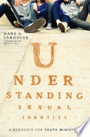 """""""Understanding Sexual Identity: A Resource for Youth Ministry"""" by Mark A. Yarhouse, Wesley Hill"""