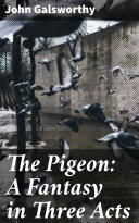 The Pigeon: A Fantasy in Three Acts