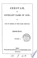 Jehovah  the covenant name of God  or  God in Christ  in the name of Jehovah Book PDF
