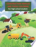 Construction Vehicles and Tools Coloring for High School Student