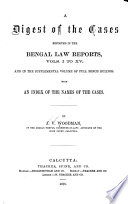 A Digest of the Cases Reported in the Bengal Law Reports, Vols. 1-15
