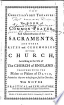 The Christian s Best Treasure  Containing  The Book of Common Prayer  and Administration of the Sacraments     Together with the Psalter     With Notes  Practical and Explanatory  Etc Book