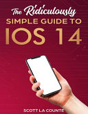The Ridiculously Simple Guide to IOS 14