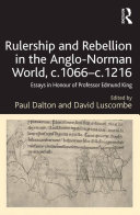 Rulership and Rebellion in the Anglo Norman World  c 1066   c 1216