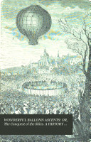 WONDERFUL BALLONN ASCENTS: OR, The Conquest of the Skies. A HISTORY OF BALLONS VOYAGES.